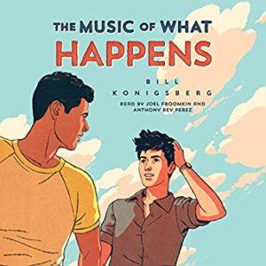 The Music of What Happens</em> by Bill Konigsberg, narrated by Joel Froomkin & Anthony Ray Perez