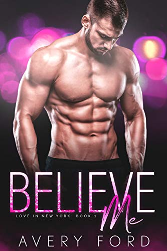 Quick Review: Believe Me (Love in New York Book 2)by Avery Ford